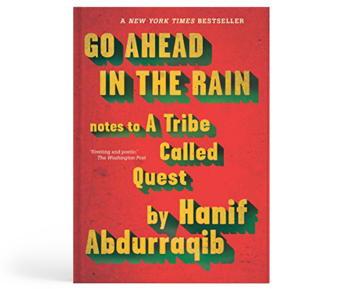 GO AHEAD IN THE RAIN - NOTES TO A TRIBE CALLED QUEST : Hanif Abdurraqib